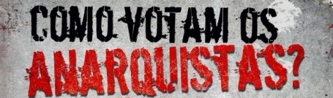 como votam os anarquistas