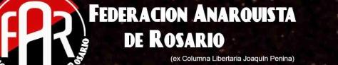 Federación Anarquista de Rosario (ex Columna Libertaria Joaquín Penina - Rosario, Argentina)