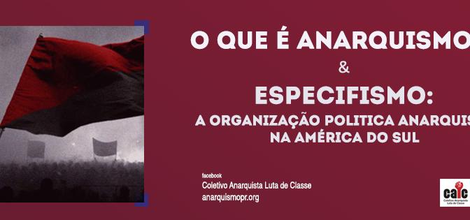 [LONDRINA] O Que é Anarquismo? & Especifismo: A Organização Política Anarquista na América do Sul