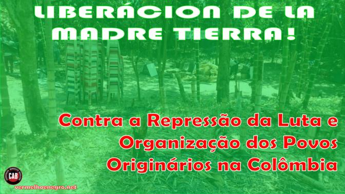[CAB] LIBERÁCION DE LA MADRE TIERRA – REPRESSÃO NA COLÔMBIA