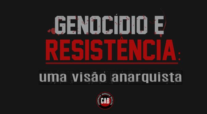 [CAB] Genocídio e Resistência: uma visão anarquista
