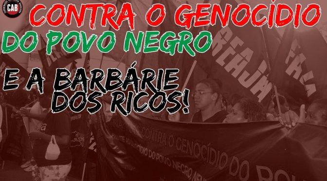 [CAB] Contra o Genocídio do Povo Negro e a Barbárie dos Ricos!