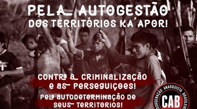 [CAB] Pela autogestão dos Territórios Ka'apor! Contra a criminalização e as perseguições! Pela autodeterminação de seus territórios!