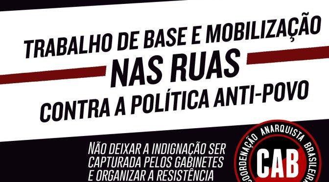 [CAB] TRABALHO DE BASE E MOBILIZAÇÃO NAS RUAS CONTRA A POLÍTICA ANTI-POVO: não deixar a indignação ser capturada pelos gabinetes e organizar a resistência para uma luta prolongada.